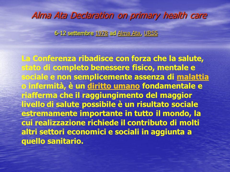 Alma Ata Declaration on primary health care 6-12 settembre 1978 ad Alma Ata, URSS Alma Ata Declaration on primary health care 6-12 settembre 1978 ad A