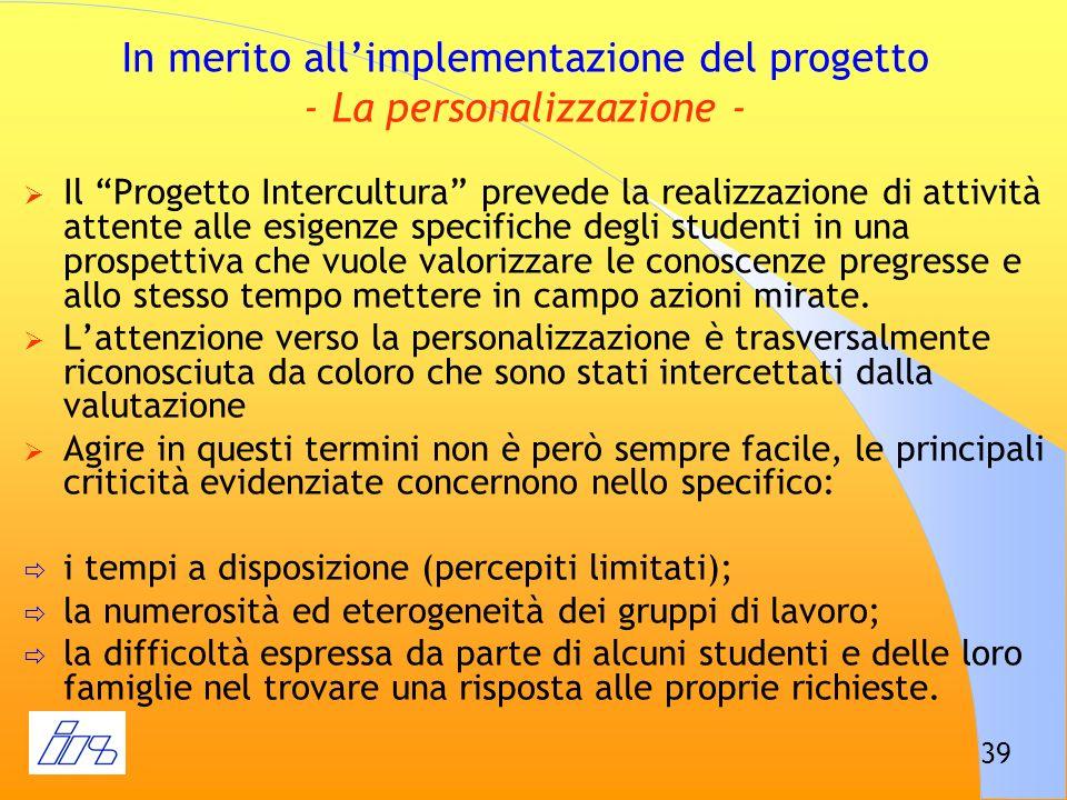 39 In merito allimplementazione del progetto - La personalizzazione - Il Progetto Intercultura prevede la realizzazione di attività attente alle esige