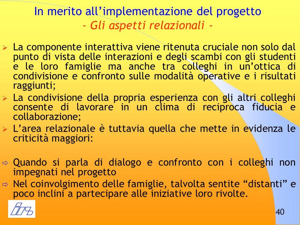 40 In merito allimplementazione del progetto - Gli aspetti relazionali - La componente interattiva viene ritenuta cruciale non solo dal punto di vista