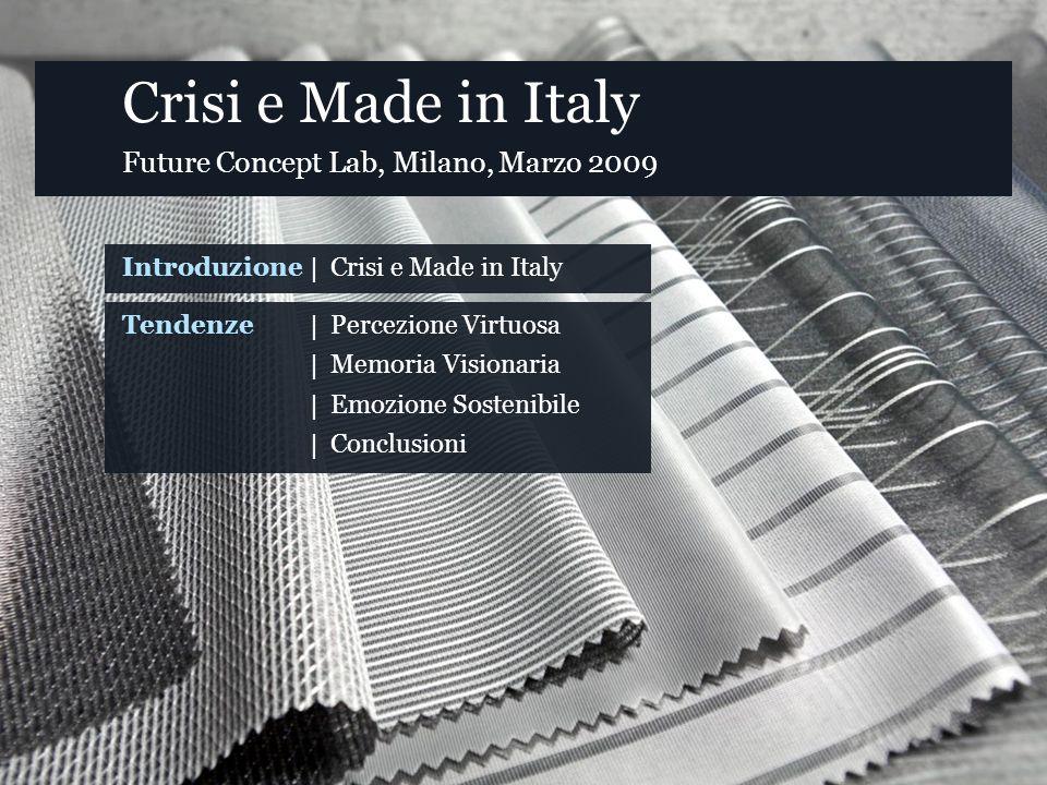 Crisi e Made in Italy Future Concept Lab, Milano, Marzo 2009 Introduzione| Crisi e Made in Italy Crisi e Made in Italy Tendenze | Percezione Virtuosa Percezione Virtuosa | Memoria Visionaria Memoria Visionaria | Emozione Sostenibile Emozione Sostenibile | Conclusioni Conclusioni