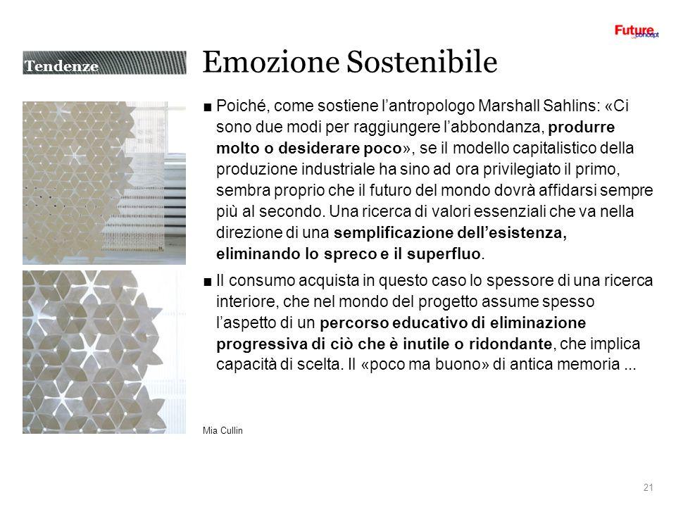 Emozione Sostenibile Poiché, come sostiene lantropologo Marshall Sahlins: «Ci sono due modi per raggiungere labbondanza, produrre molto o desiderare p