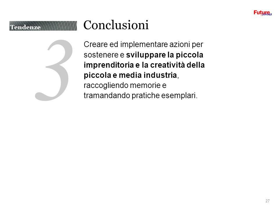 3 Conclusioni Creare ed implementare azioni per sostenere e sviluppare la piccola imprenditoria e la creatività della piccola e media industria, raccogliendo memorie e tramandando pratiche esemplari.