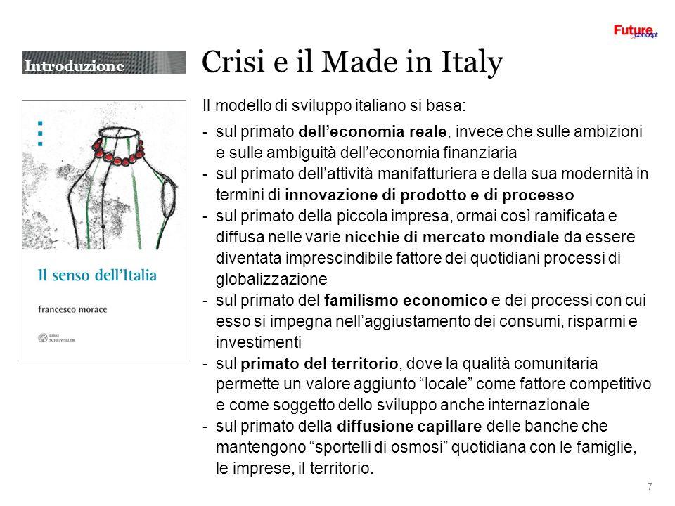 Crisi e il Made in Italy Il modello di sviluppo italiano si basa: -sul primato delleconomia reale, invece che sulle ambizioni e sulle ambiguità dellec
