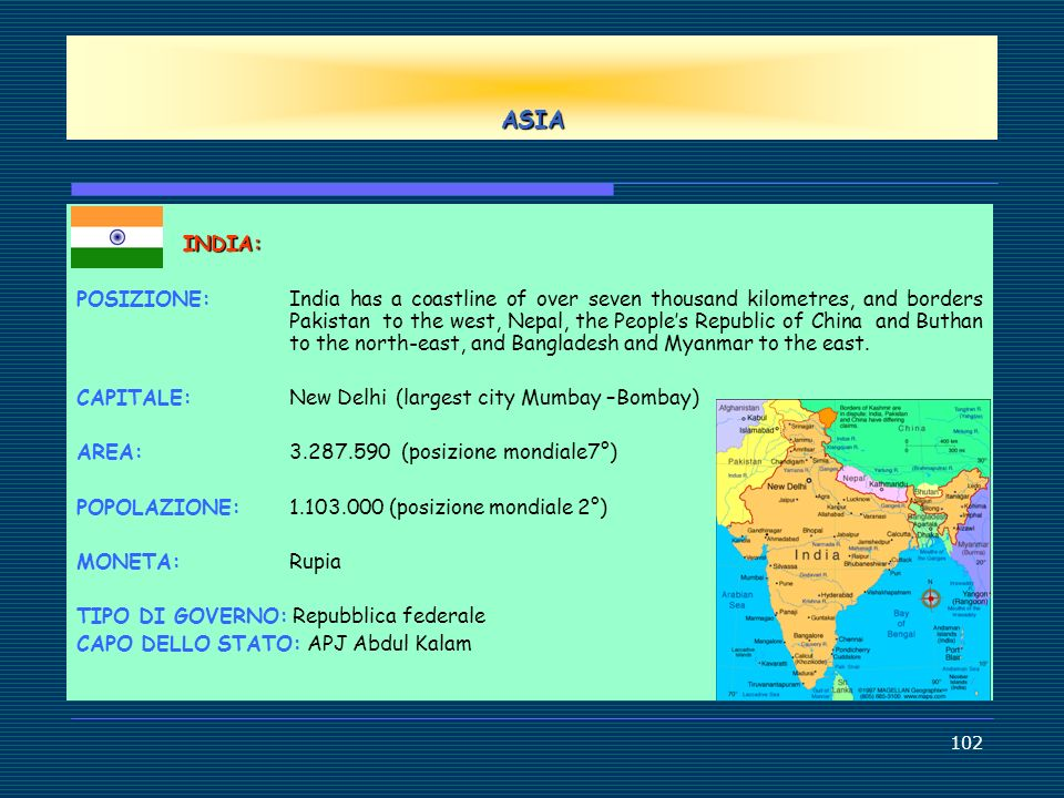 102 ASIA INDIA: POSIZIONE: India has a coastline of over seven thousand kilometres, and borders Pakistan to the west, Nepal, the Peoples Republic of C