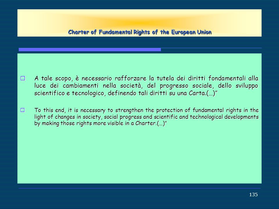 135 Charter of Fundamental Rights of the European Union A tale scopo, è necessario rafforzare la tutela dei diritti fondamentali alla luce dei cambiam