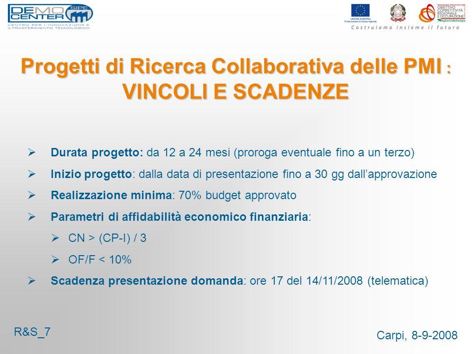 Carpi, 8-9-2008 Progetti di Ricerca Collaborativa delle PMI : VINCOLI E SCADENZE Durata progetto: da 12 a 24 mesi (proroga eventuale fino a un terzo)