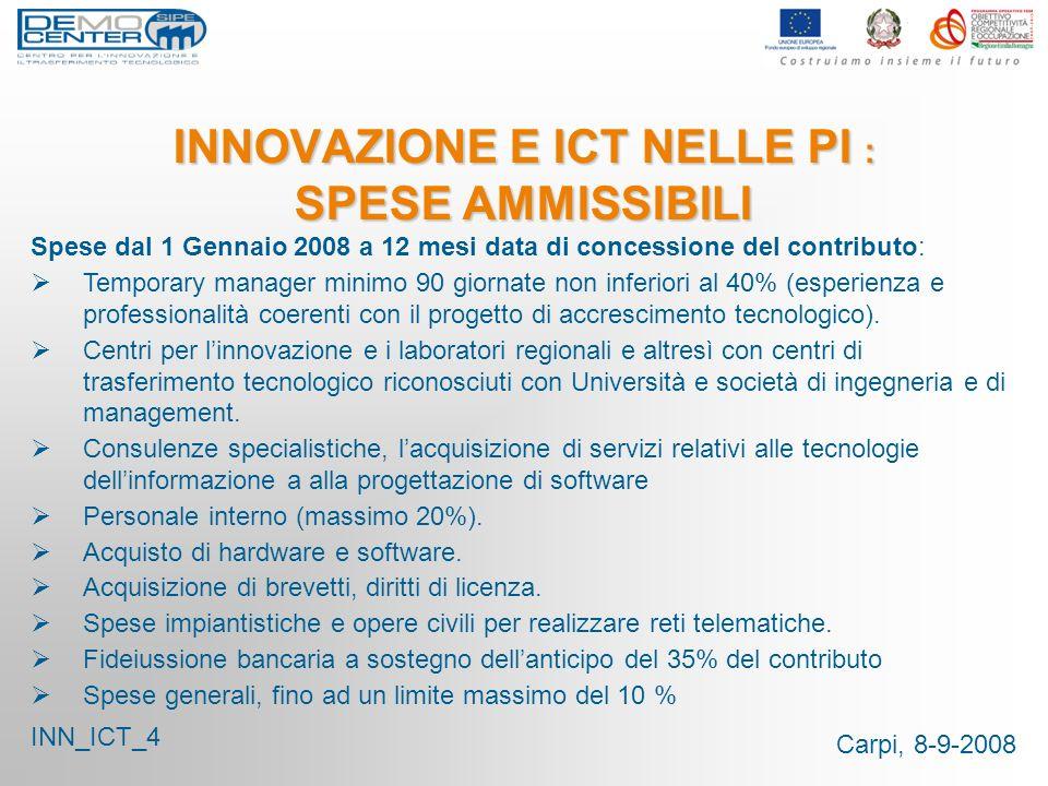 Carpi, 8-9-2008 INNOVAZIONE E ICT NELLE PI : SPESE AMMISSIBILI Spese dal 1 Gennaio 2008 a 12 mesi data di concessione del contributo: Temporary manage