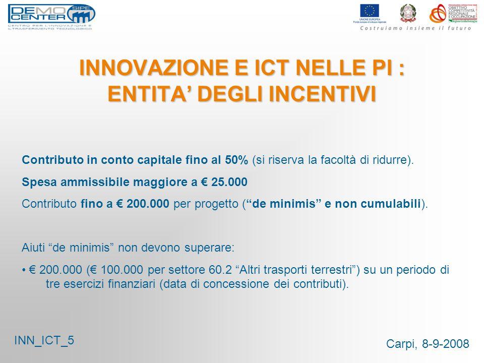 Carpi, 8-9-2008 INNOVAZIONE E ICT NELLE PI : ENTITA DEGLI INCENTIVI Contributo in conto capitale fino al 50% (si riserva la facoltà di ridurre). Spesa