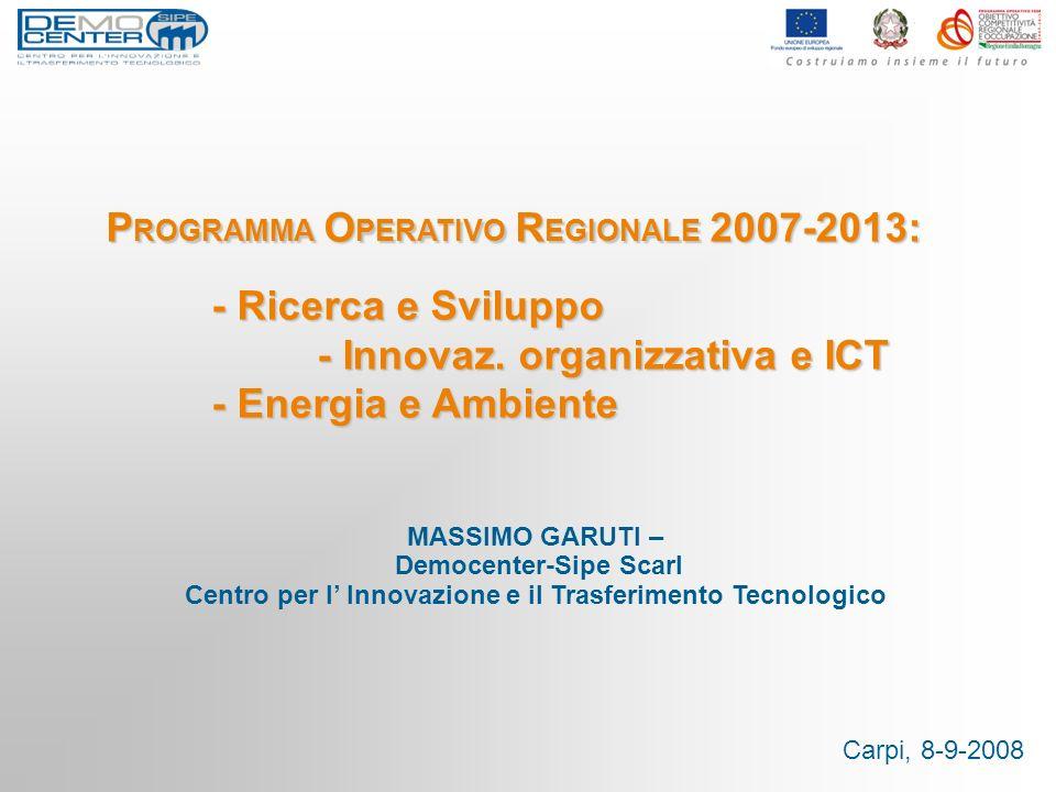 Carpi, 8-9-2008 P ROGRAMMA O PERATIVO R EGIONALE 2007-2013: - Ricerca e Sviluppo - Innovaz. organizzativa e ICT - Innovaz. organizzativa e ICT - Energ