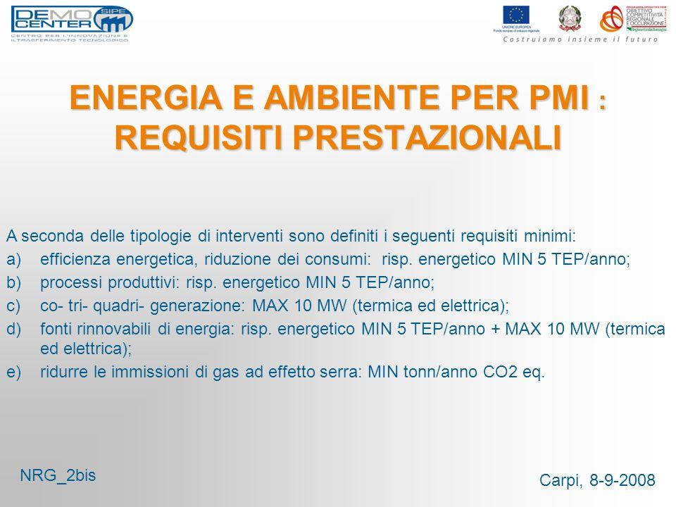 Carpi, 8-9-2008 ENERGIA E AMBIENTE PER PMI : REQUISITI PRESTAZIONALI A seconda delle tipologie di interventi sono definiti i seguenti requisiti minimi: a)efficienza energetica, riduzione dei consumi: risp.