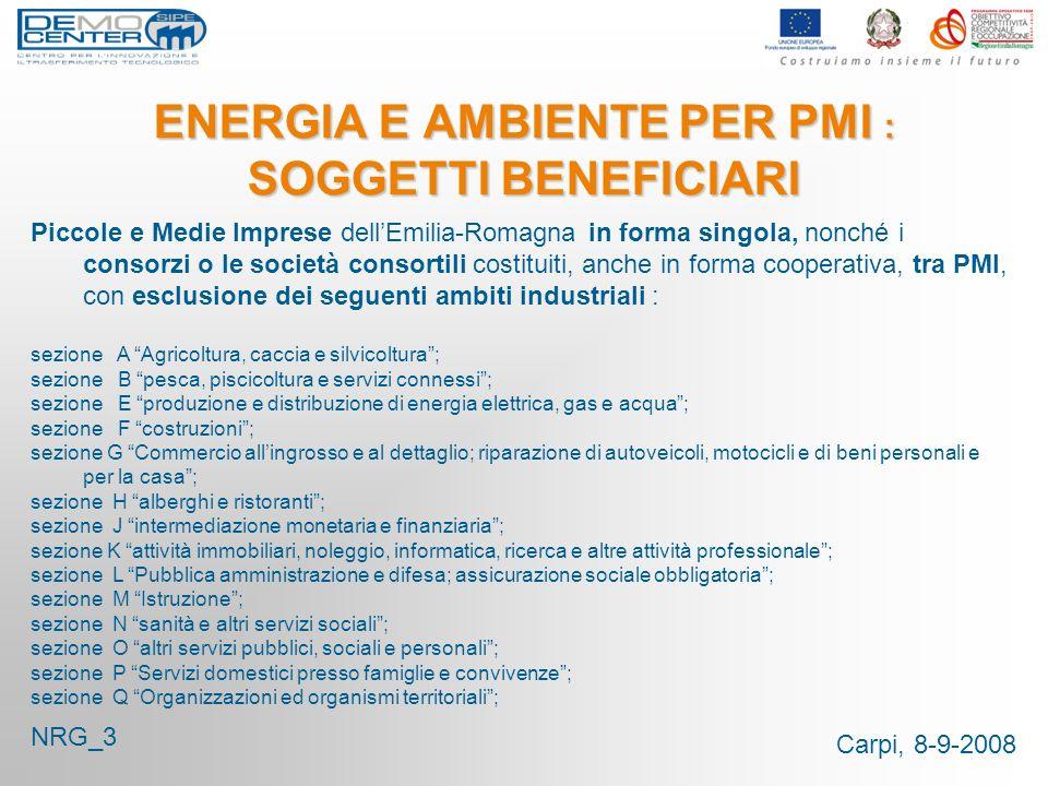 Carpi, 8-9-2008 ENERGIA E AMBIENTE PER PMI : SOGGETTI BENEFICIARI Piccole e Medie Imprese dellEmilia-Romagna in forma singola, nonché i consorzi o le