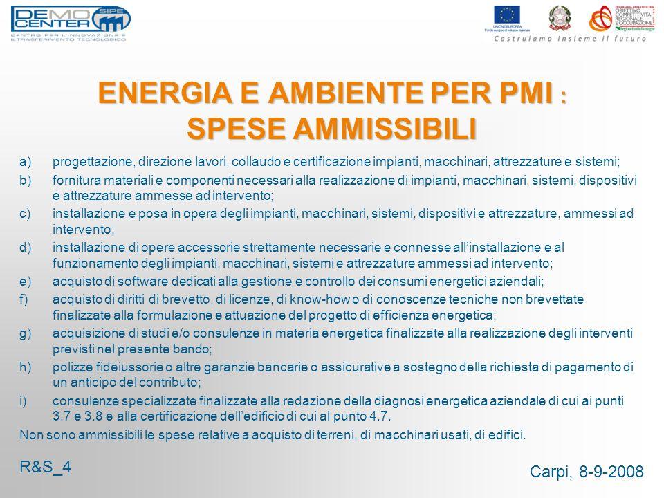 Carpi, 8-9-2008 ENERGIA E AMBIENTE PER PMI : SPESE AMMISSIBILI a)progettazione, direzione lavori, collaudo e certificazione impianti, macchinari, attr