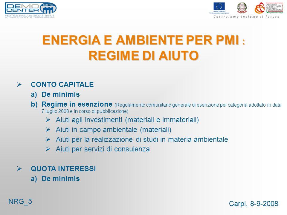 Carpi, 8-9-2008 ENERGIA E AMBIENTE PER PMI : REGIME DI AIUTO CONTO CAPITALE a)De minimis b)Regime in esenzione (Regolamento comunitario generale di es