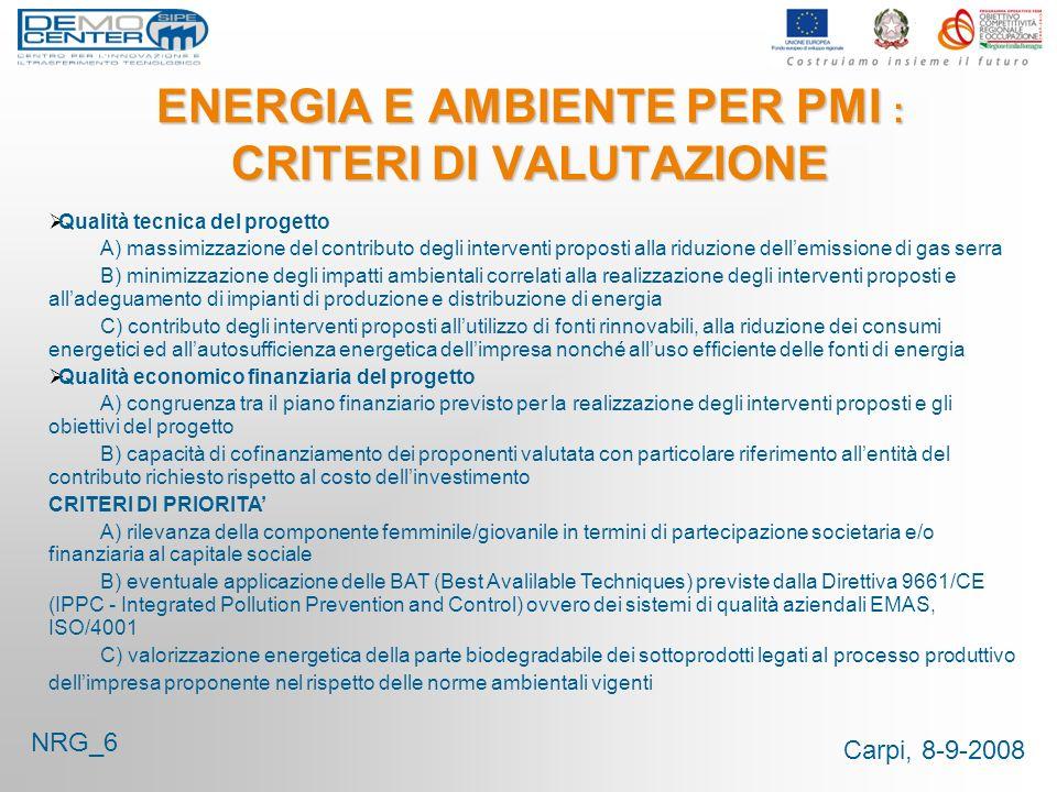 Carpi, 8-9-2008 ENERGIA E AMBIENTE PER PMI : CRITERI DI VALUTAZIONE NRG_6 Qualità tecnica del progetto A) massimizzazione del contributo degli interve