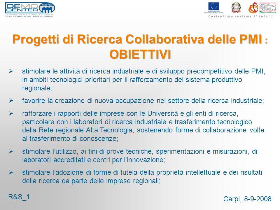 Carpi, 8-9-2008 Progetti di Ricerca Collaborativa delle PMI : OBIETTIVI stimolare le attività di ricerca industriale e di sviluppo precompetitivo dell