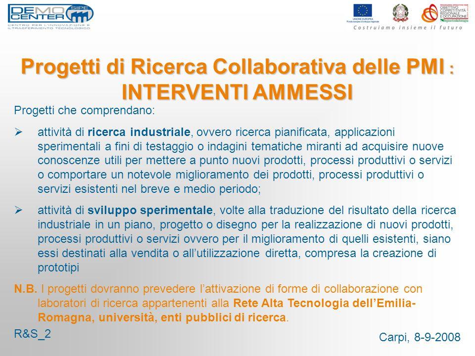 Carpi, 8-9-2008 Progetti di Ricerca Collaborativa delle PMI : INTERVENTI AMMESSI Progetti che comprendano: attività di ricerca industriale, ovvero ric