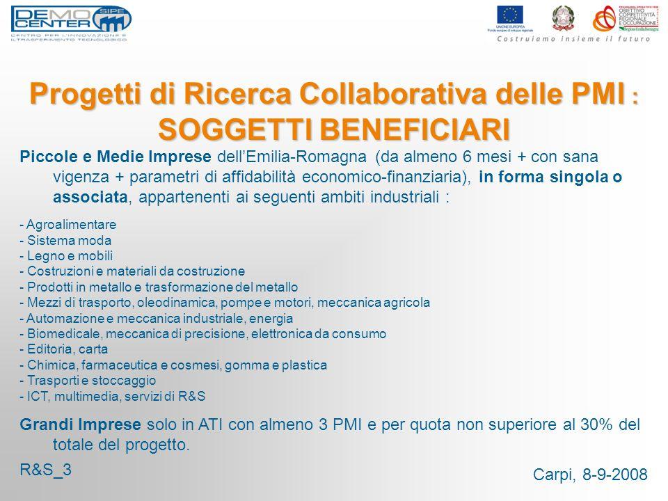 Carpi, 8-9-2008 Progetti di Ricerca Collaborativa delle PMI : SOGGETTI BENEFICIARI Piccole e Medie Imprese dellEmilia-Romagna (da almeno 6 mesi + con