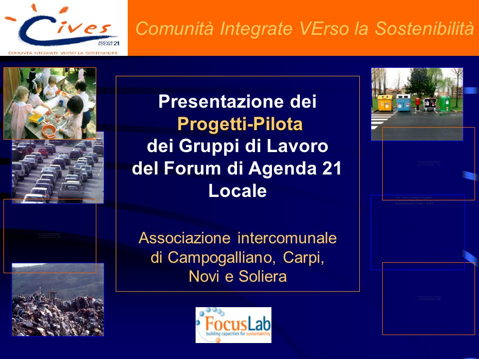 Comunità Integrate VErso la Sostenibilità Presentazione dei Progetti-Pilota dei Gruppi di Lavoro del Forum di Agenda 21 Locale Associazione intercomunale di Campogalliano, Carpi, Novi e Soliera
