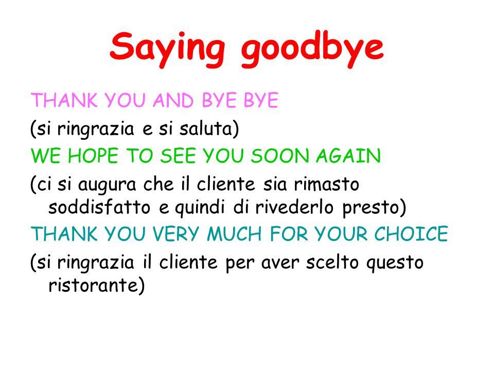 Saying goodbye THANK YOU AND BYE BYE (si ringrazia e si saluta) WE HOPE TO SEE YOU SOON AGAIN (ci si augura che il cliente sia rimasto soddisfatto e q