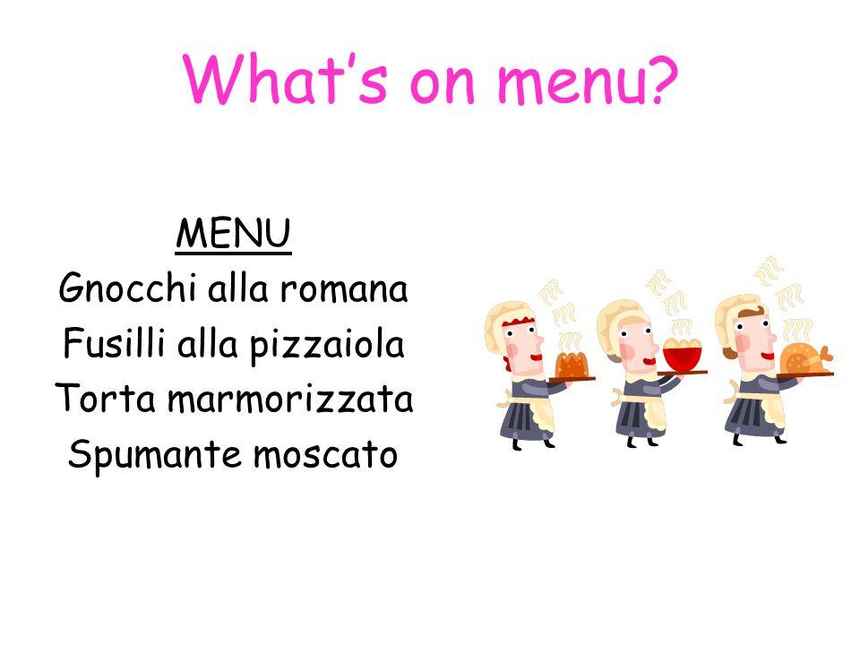 Whats on menu? MENU Gnocchi alla romana Fusilli alla pizzaiola Torta marmorizzata Spumante moscato