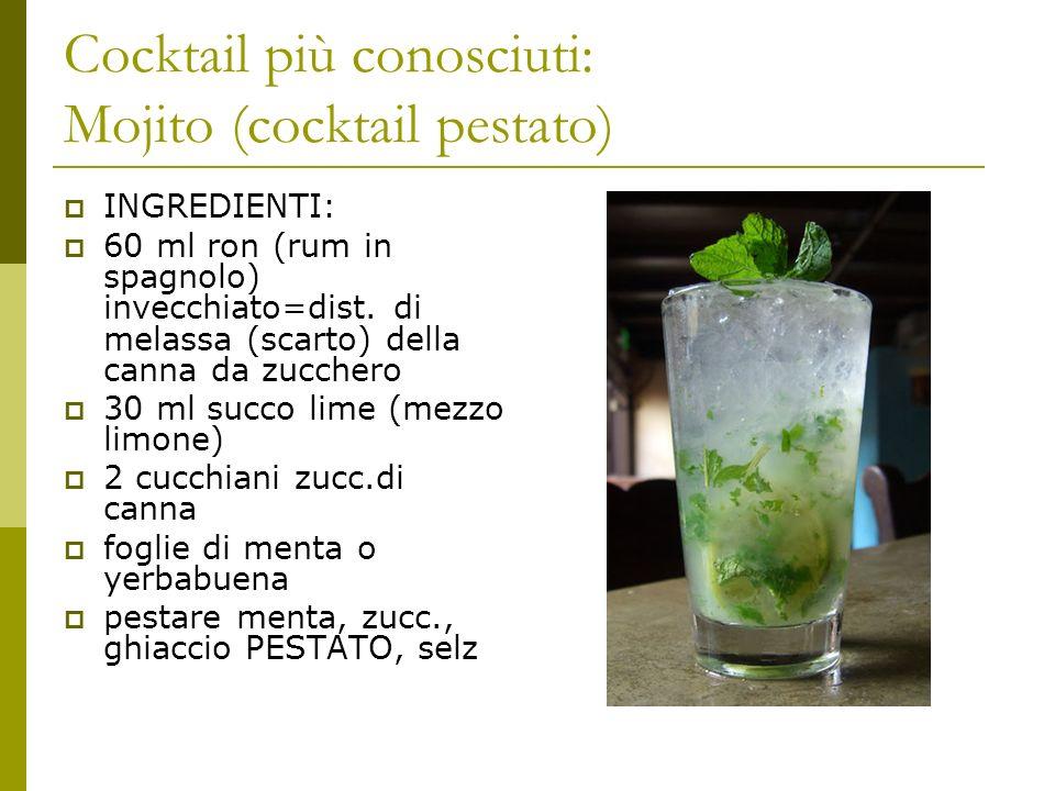 Cocktail più conosciuti: Mojito (cocktail pestato) INGREDIENTI: 60 ml ron (rum in spagnolo) invecchiato=dist. di melassa (scarto) della canna da zucch