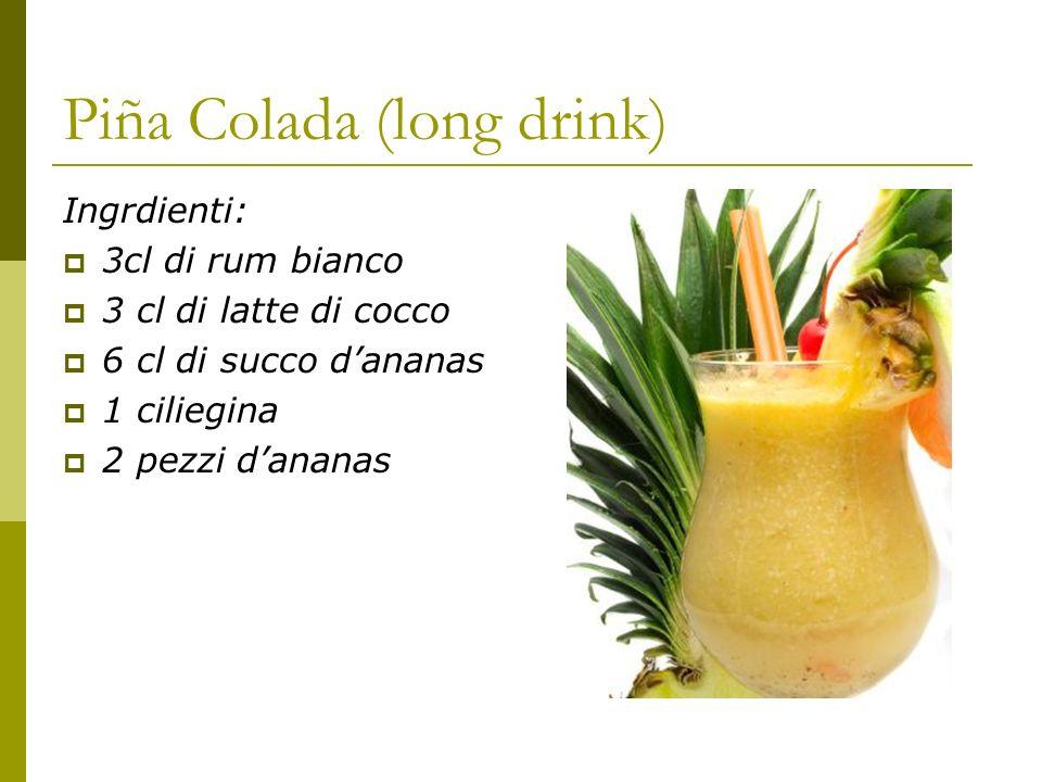 Piña Colada (long drink) Ingrdienti: 3cl di rum bianco 3 cl di latte di cocco 6 cl di succo dananas 1 ciliegina 2 pezzi dananas