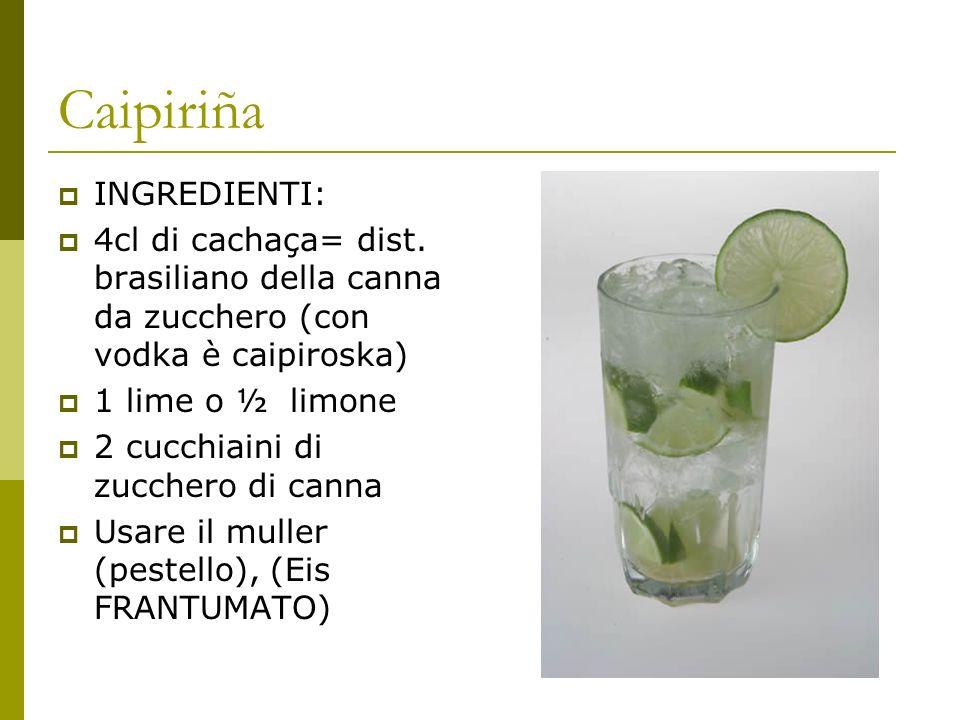 Caipiriña INGREDIENTI: 4cl di cachaça= dist. brasiliano della canna da zucchero (con vodka è caipiroska) 1 lime o ½ limone 2 cucchiaini di zucchero di