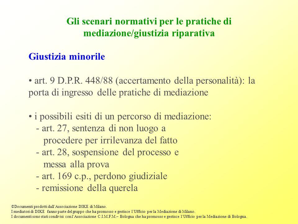 Gli scenari normativi per le pratiche di mediazione/giustizia riparativa Giustizia minorile art. 9 D.P.R. 448/88 (accertamento della personalità): la