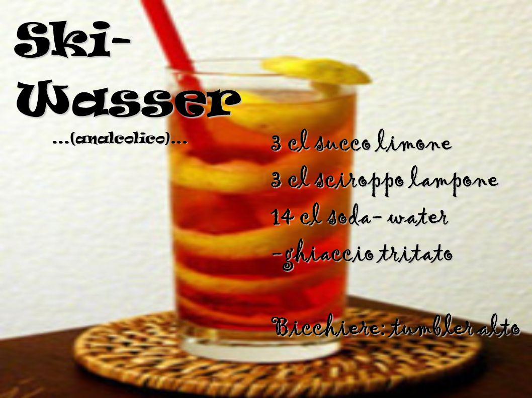 Ski- Wasser...(analcolico)... 3 cl succo limone 3 cl sciroppo lampone 14 cl soda- water -ghiaccio tritato Bicchiere: tumbler alto