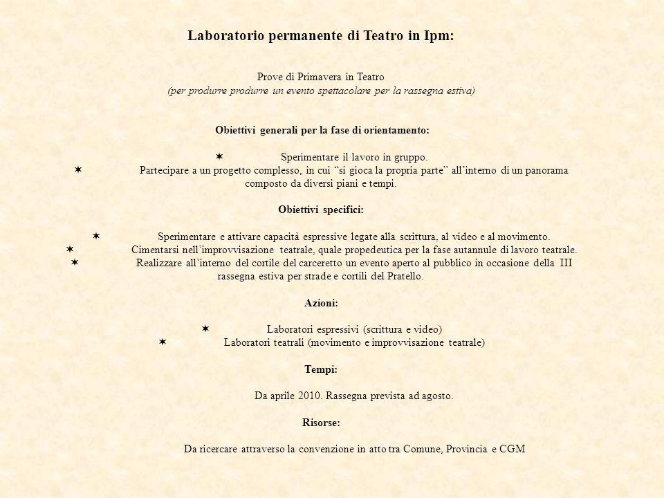 Laboratorio permanente di Teatro in Ipm: Prove di Primavera in Teatro (per produrre produrre un evento spettacolare per la rassegna estiva) Obiettivi