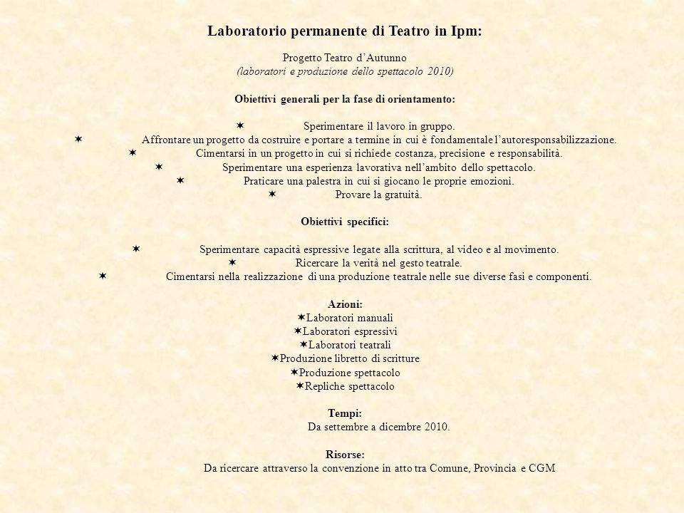 Laboratorio permanente di Teatro in Ipm: Progetto Teatro dAutunno (laboratori e produzione dello spettacolo 2010) Obiettivi generali per la fase di or