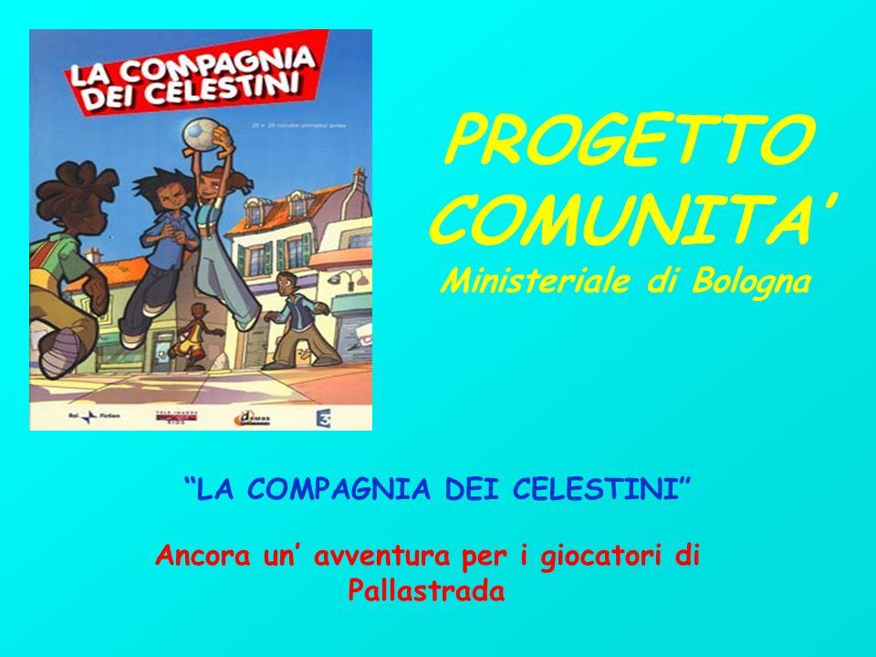 LA COMPAGNIA DEI CELESTINI Ancora un avventura per i giocatori di Pallastrada PROGETTO COMUNITA Ministeriale di Bologna