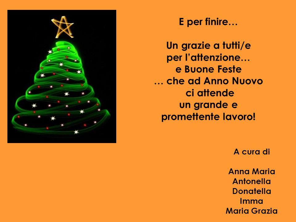 A cura di Anna Maria Antonella Donatella Imma Maria Grazia E per finire… Un grazie a tutti/e per lattenzione… e Buone Feste … che ad Anno Nuovo ci att