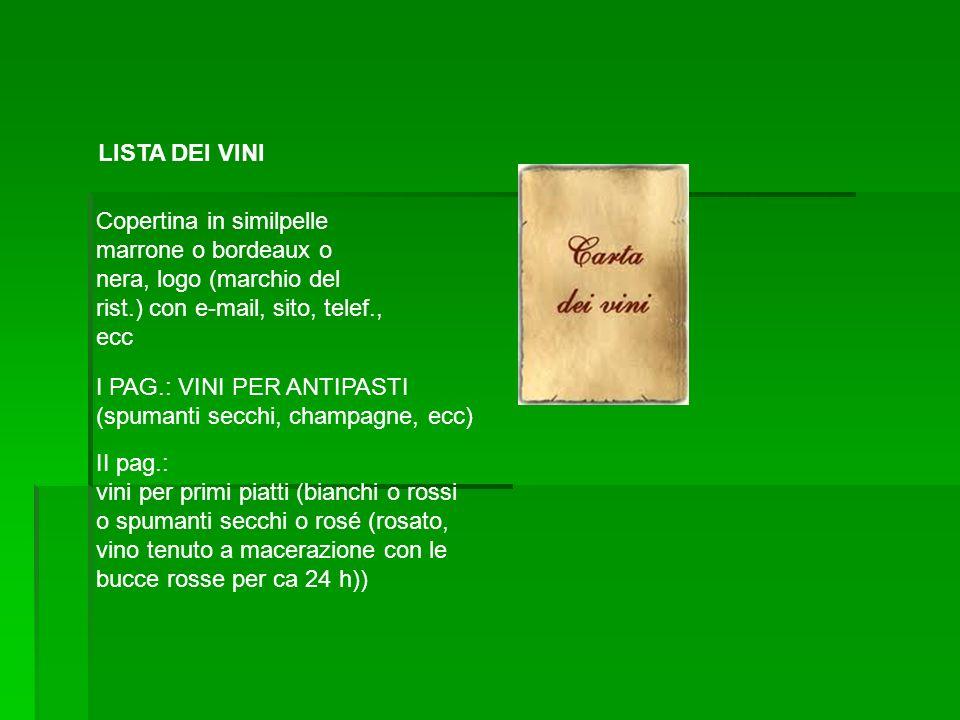 LISTA DEI VINI Copertina in similpelle marrone o bordeaux o nera, logo (marchio del rist.) con e-mail, sito, telef., ecc I PAG.: VINI PER ANTIPASTI (s