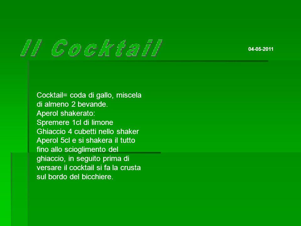04-05-2011 Cocktail= coda di gallo, miscela di almeno 2 bevande. Aperol shakerato: Spremere 1cl di limone Ghiaccio 4 cubetti nello shaker Aperol 5cl e