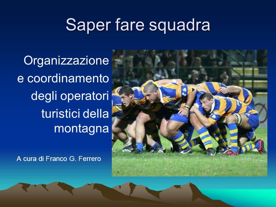 Saper fare squadra Organizzazione e coordinamento degli operatori turistici della montagna A cura di Franco G. Ferrero