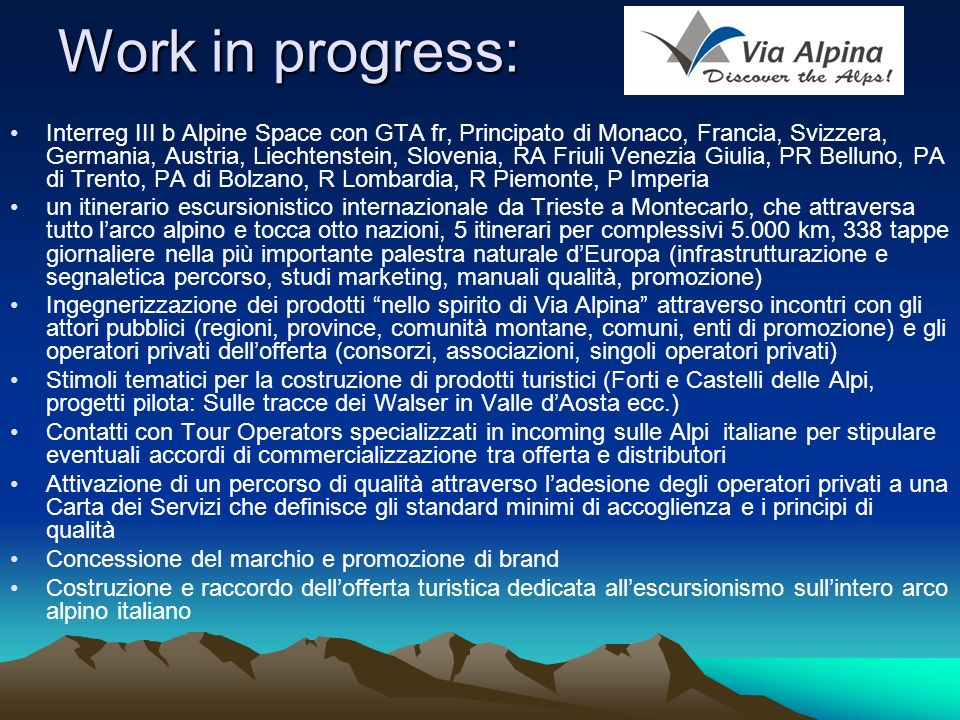 Work in progress: Interreg III b Alpine Space con GTA fr, Principato di Monaco, Francia, Svizzera, Germania, Austria, Liechtenstein, Slovenia, RA Friu