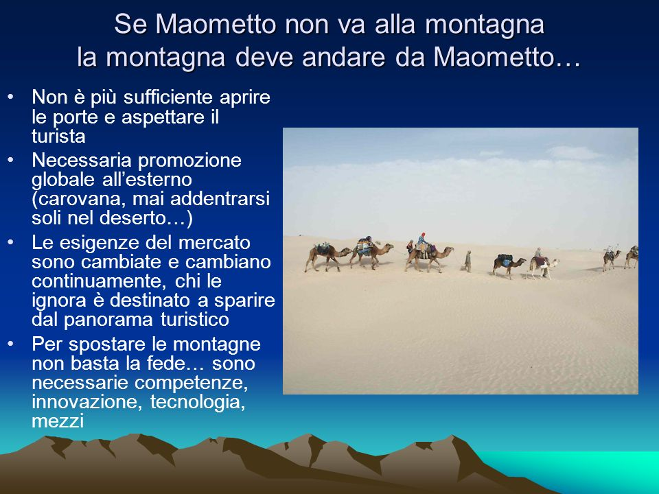 Se Maometto non va alla montagna la montagna deve andare da Maometto… Non è più sufficiente aprire le porte e aspettare il turista Necessaria promozio