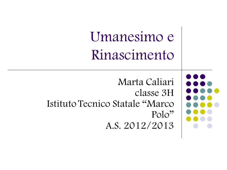 Umanesimo e Rinascimento Marta Caliari classe 3H Istituto Tecnico Statale Marco Polo A.S. 2012/2013