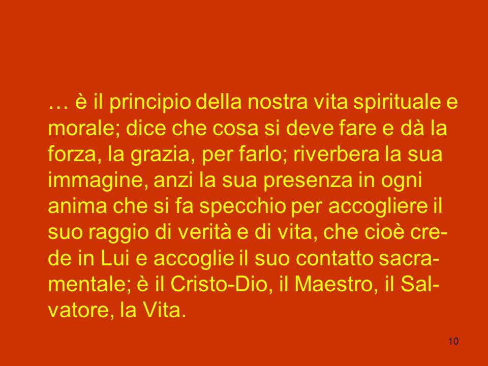 10 … è il principio della nostra vita spirituale e morale; dice che cosa si deve fare e dà la forza, la grazia, per farlo; riverbera la sua immagine,