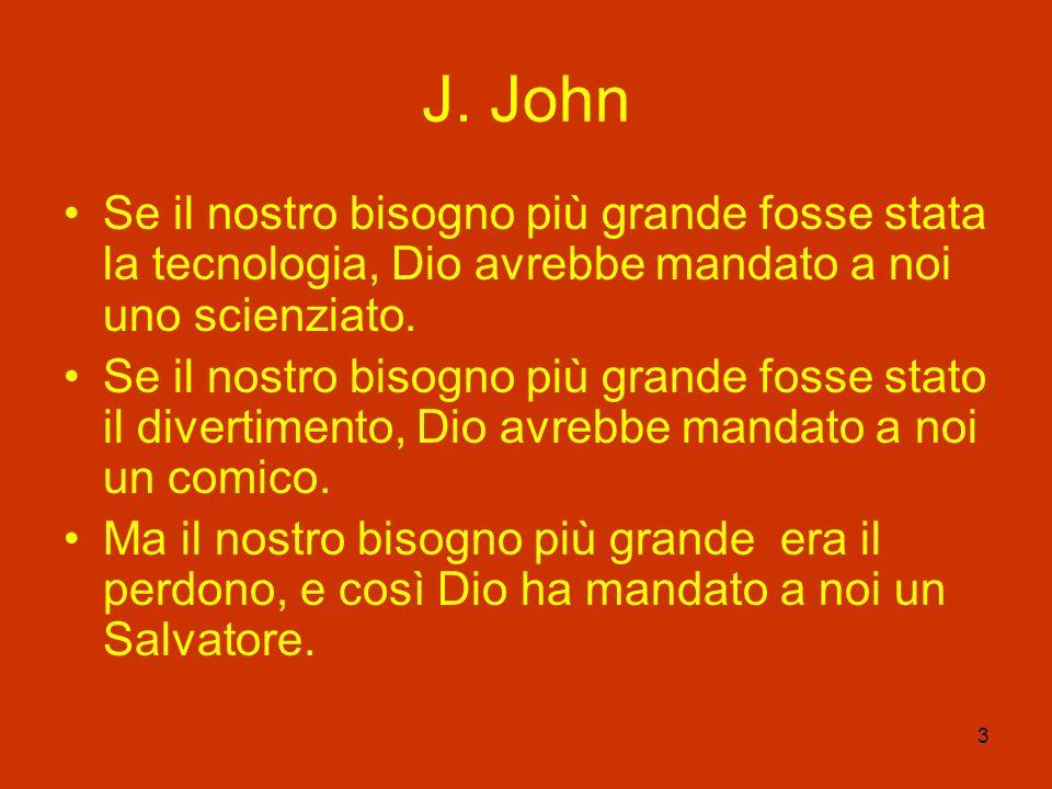 3 J. John Se il nostro bisogno più grande fosse stata la tecnologia, Dio avrebbe mandato a noi uno scienziato. Se il nostro bisogno più grande fosse s