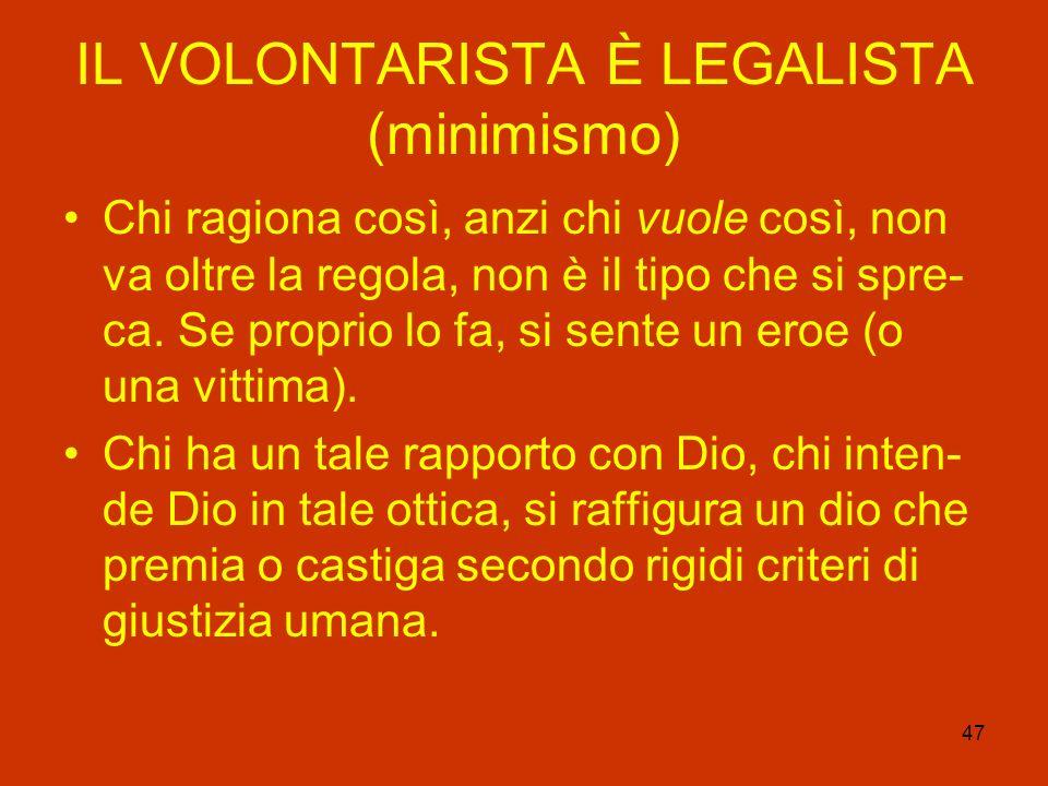 47 IL VOLONTARISTA È LEGALISTA (minimismo) Chi ragiona così, anzi chi vuole così, non va oltre la regola, non è il tipo che si spre- ca. Se proprio lo