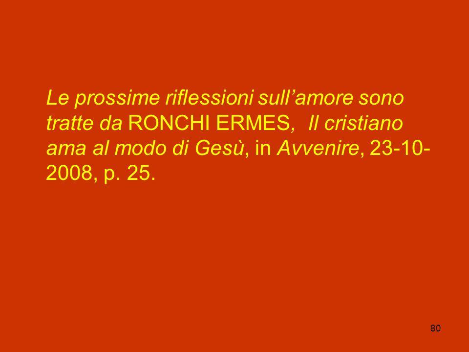 80 Le prossime riflessioni sullamore sono tratte da RONCHI ERMES, Il cristiano ama al modo di Gesù, in Avvenire, 23-10- 2008, p. 25.