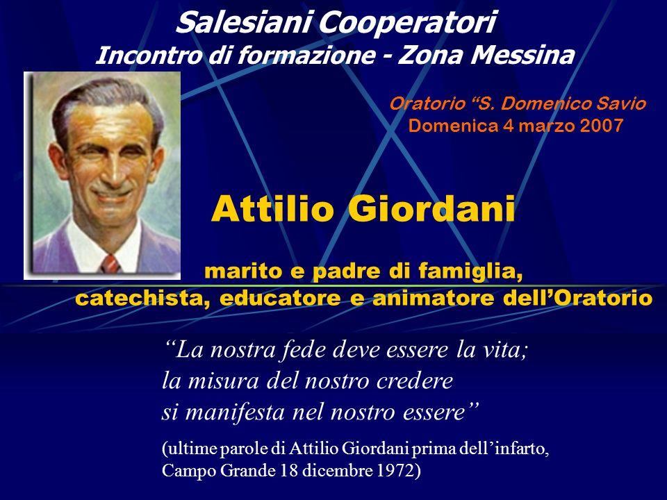 Attilio Giordani marito e padre di famiglia, catechista, educatore e animatore dellOratorio Oratorio S. Domenico Savio Domenica 4 marzo 2007 Salesiani