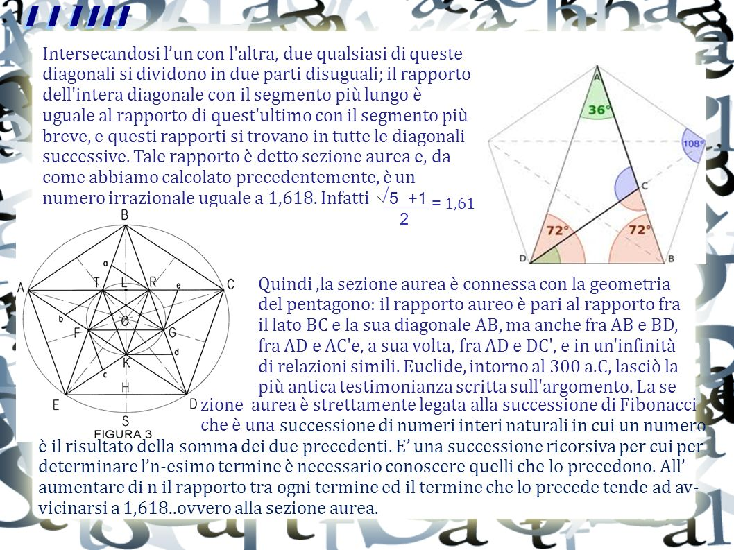 Intersecandosi lun con l'altra, due qualsiasi di queste diagonali si dividono in due parti disuguali; il rapporto dell'intera diagonale con il segment
