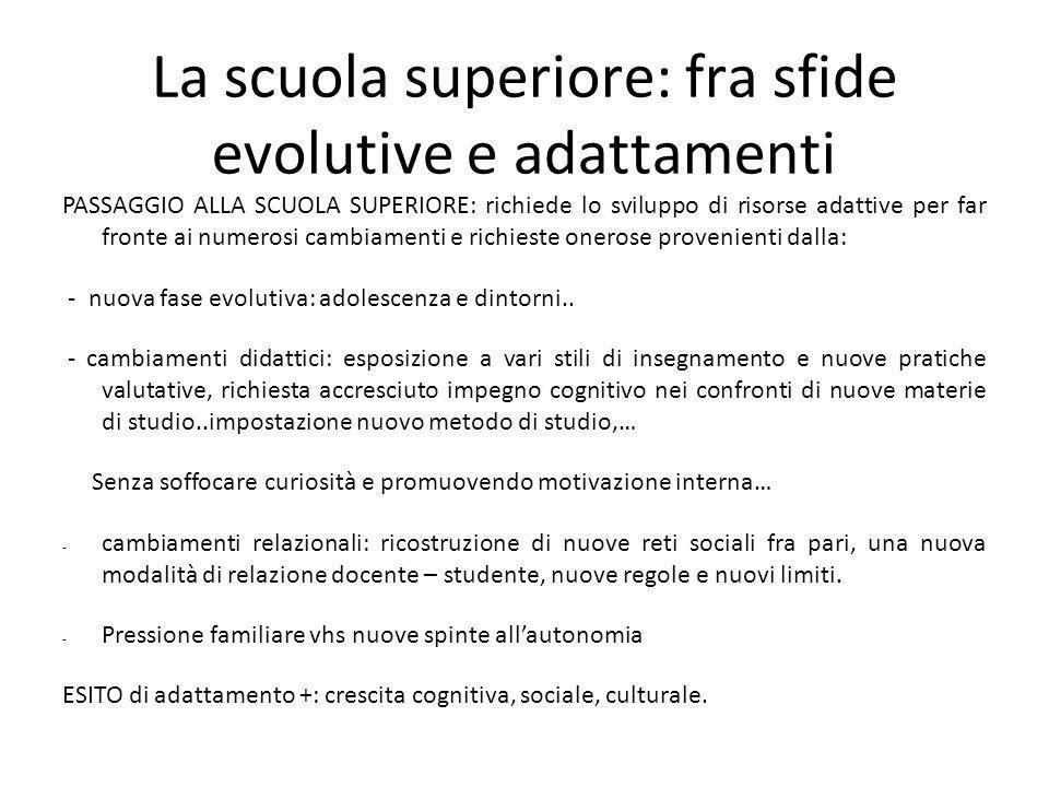 La scuola superiore: fra sfide evolutive e adattamenti PASSAGGIO ALLA SCUOLA SUPERIORE: richiede lo sviluppo di risorse adattive per far fronte ai num