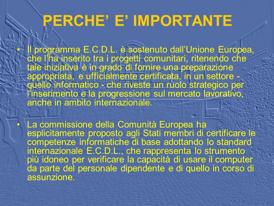PERCHE E IMPORTANTE Il programma E.C.D.L. è sostenuto dallUnione Europea, che lha inserito tra i progetti comunitari, ritenendo che tale iniziativa è