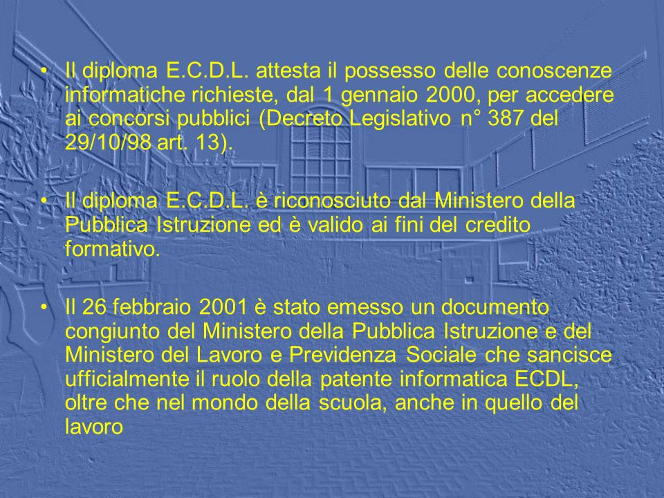 Il diploma E.C.D.L. attesta il possesso delle conoscenze informatiche richieste, dal 1 gennaio 2000, per accedere ai concorsi pubblici (Decreto Legisl
