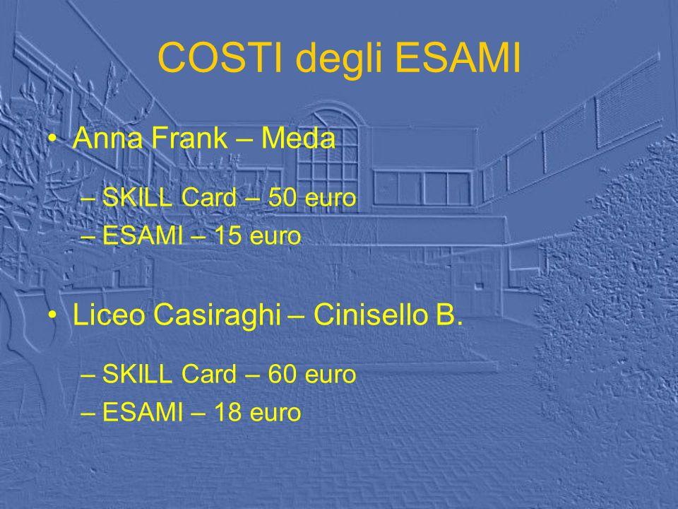 COSTI degli ESAMI Anna Frank – Meda –SKILL Card – 50 euro –ESAMI – 15 euro Liceo Casiraghi – Cinisello B. –SKILL Card – 60 euro –ESAMI – 18 euro