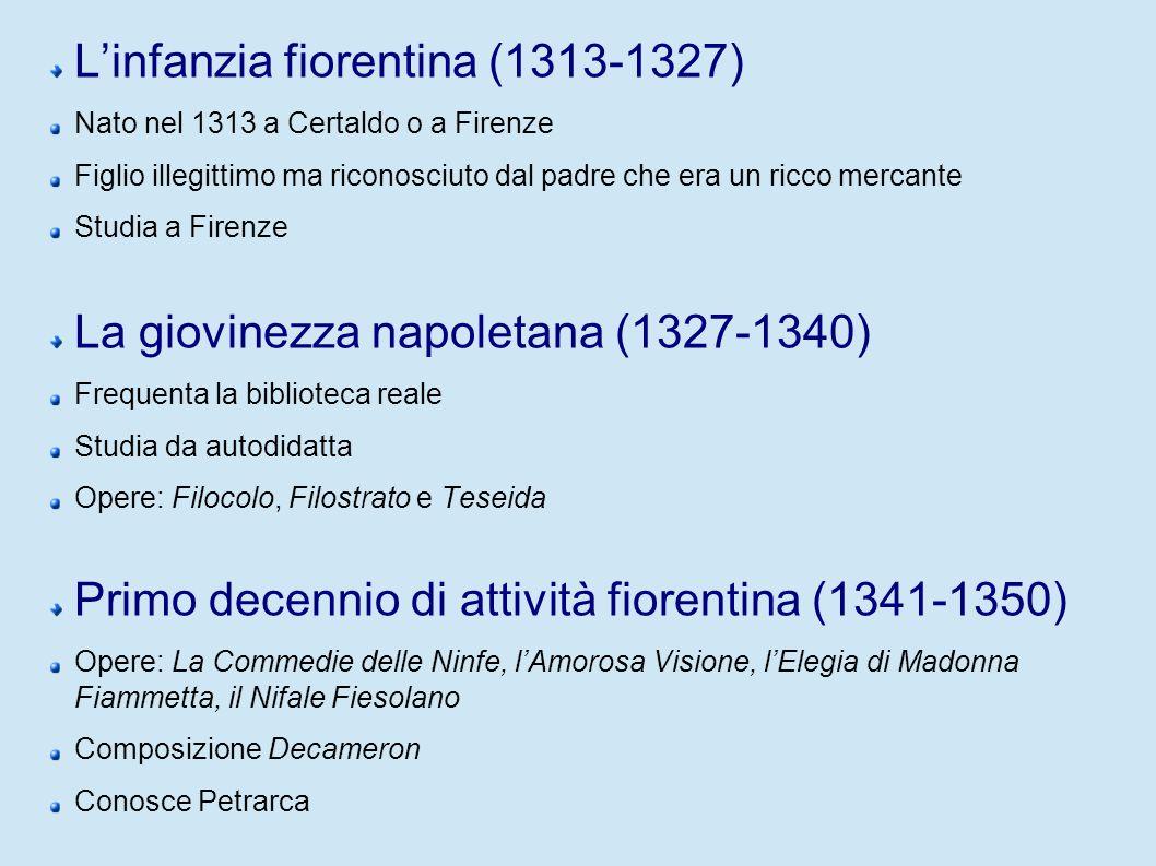 Linfanzia fiorentina (1313-1327) Nato nel 1313 a Certaldo o a Firenze Figlio illegittimo ma riconosciuto dal padre che era un ricco mercante Studia a